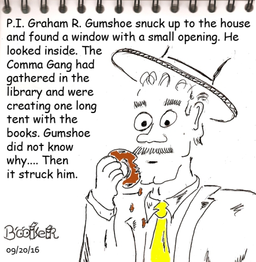 Gumshoe was glad he hadn't bitten into a creme-filled one. The crumbs dangling from his donut were bad enough.